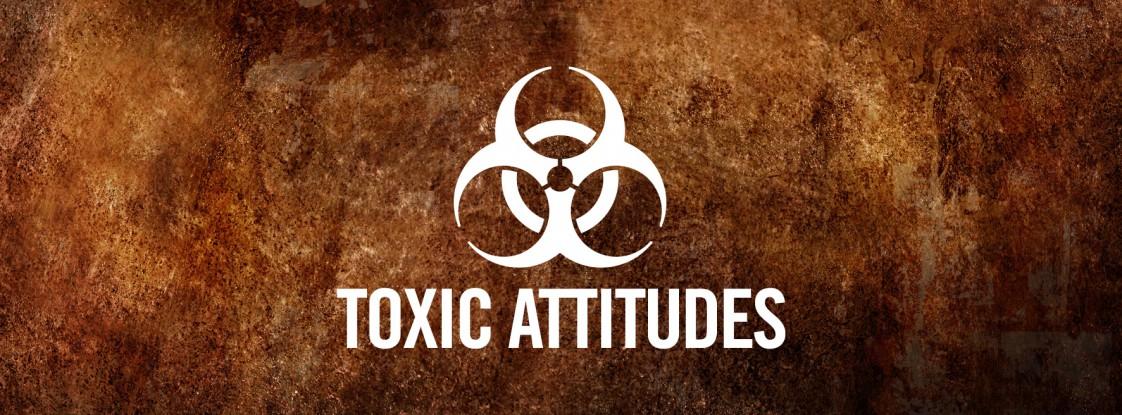 Toxic Attitudes
