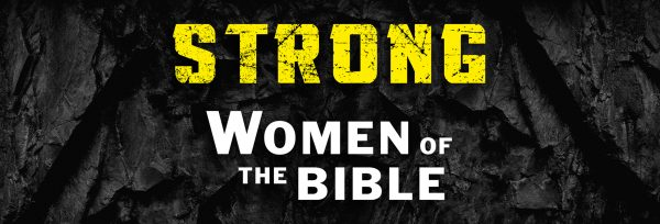 Strong Women of the Bible