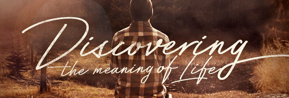 Discovering the Meaning of Life